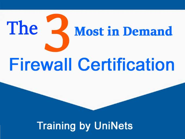 3 Most-in Demand Firewall Certification Courses Training by UniNets