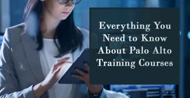 Everything You Need to Know About Palo Alto Training Courses
