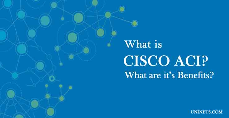 What is Cisco ACI and what is it's benefits
