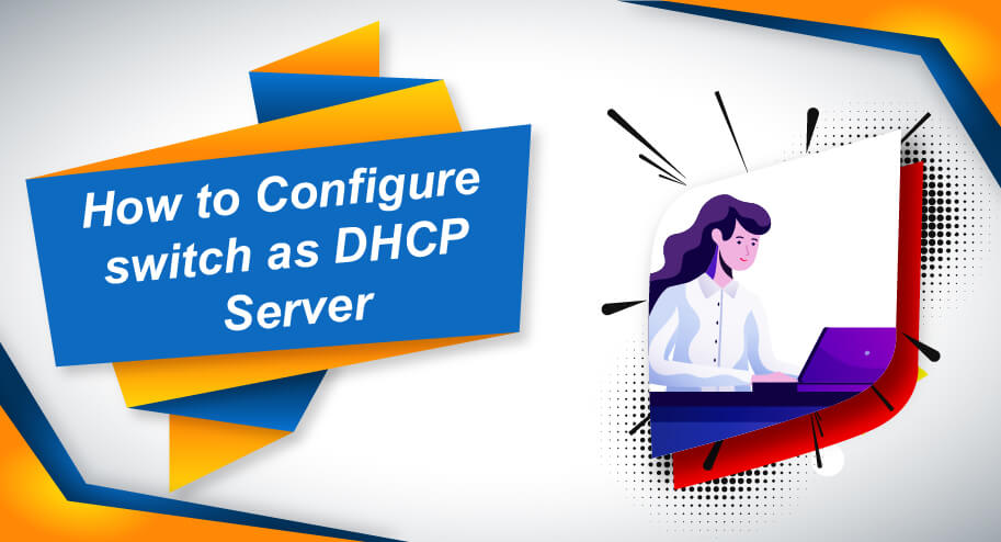 How to Configure switch as DHCP Server
